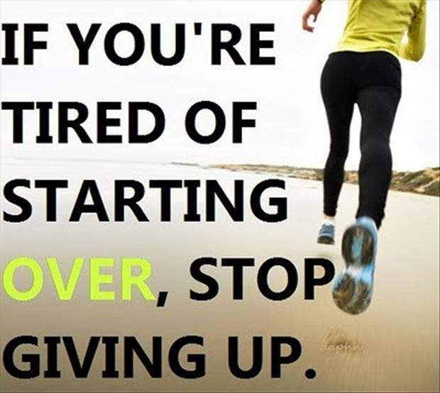 motivational-fitness-quotes-if-you-are-tired-of-starting-over-stop-giving-up